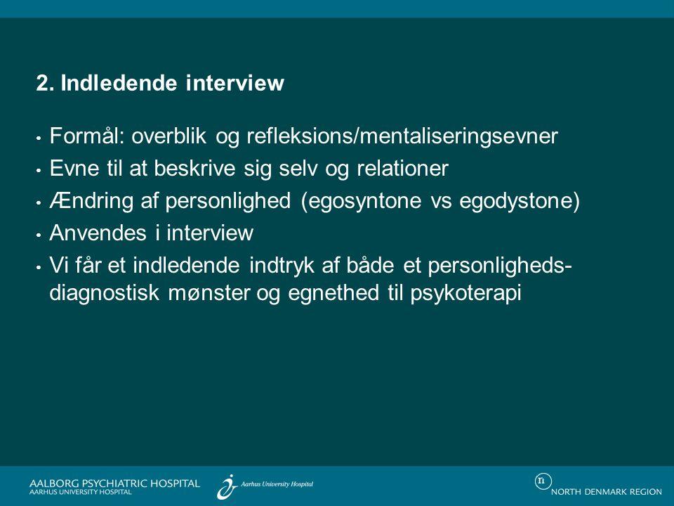 2. Indledende interview Formål: overblik og refleksions/mentaliseringsevner. Evne til at beskrive sig selv og relationer.