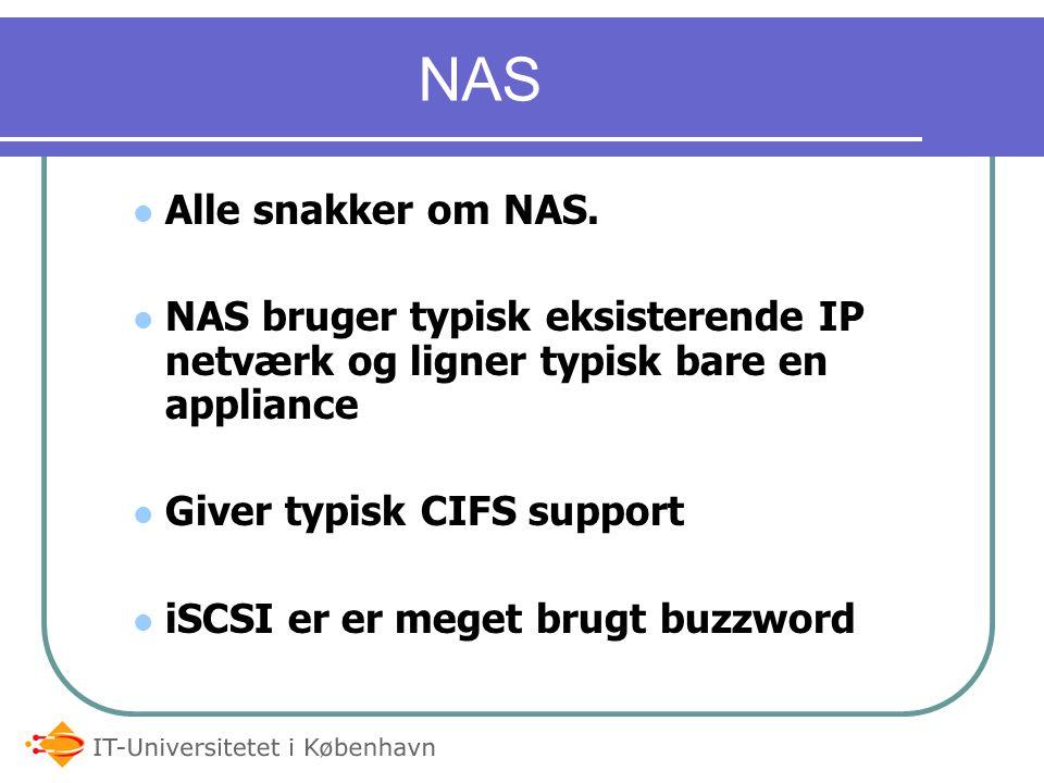 NAS Alle snakker om NAS. NAS bruger typisk eksisterende IP netværk og ligner typisk bare en appliance.
