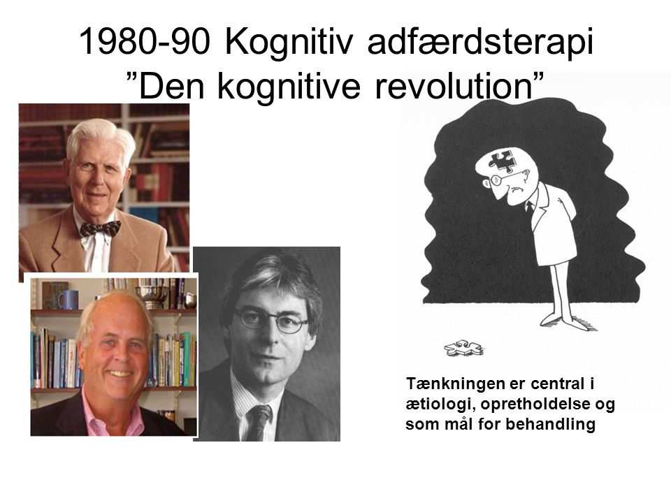 1980-90 Kognitiv adfærdsterapi Den kognitive revolution