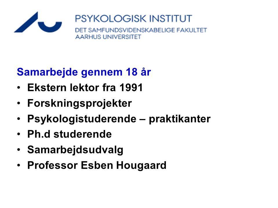 Samarbejde gennem 18 år Ekstern lektor fra 1991. Forskningsprojekter. Psykologistuderende – praktikanter.