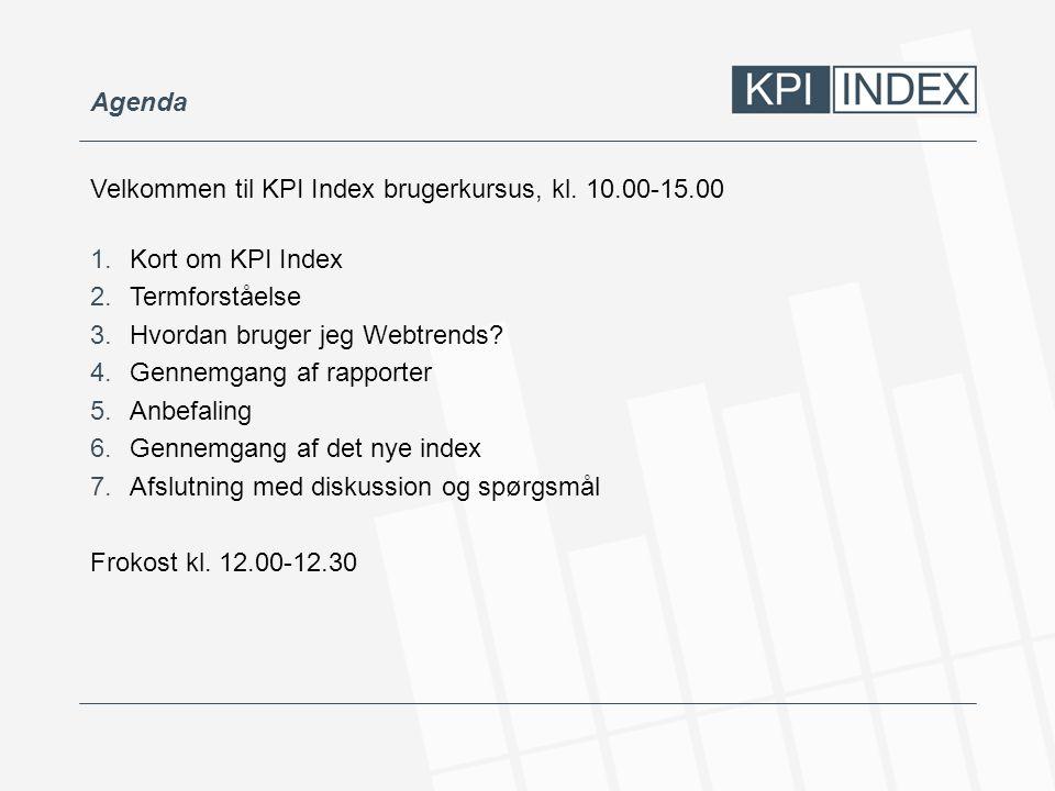 Agenda Velkommen til KPI Index brugerkursus, kl. 10.00-15.00. Kort om KPI Index. Termforståelse. Hvordan bruger jeg Webtrends