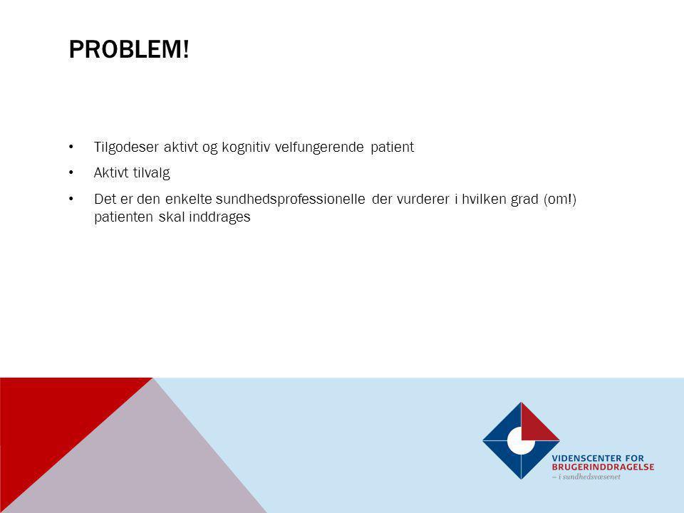 Problem! Tilgodeser aktivt og kognitiv velfungerende patient