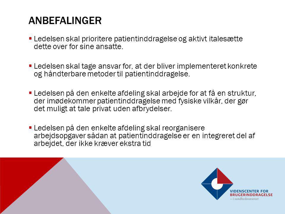 Anbefalinger Ledelsen skal prioritere patientinddragelse og aktivt italesætte dette over for sine ansatte.