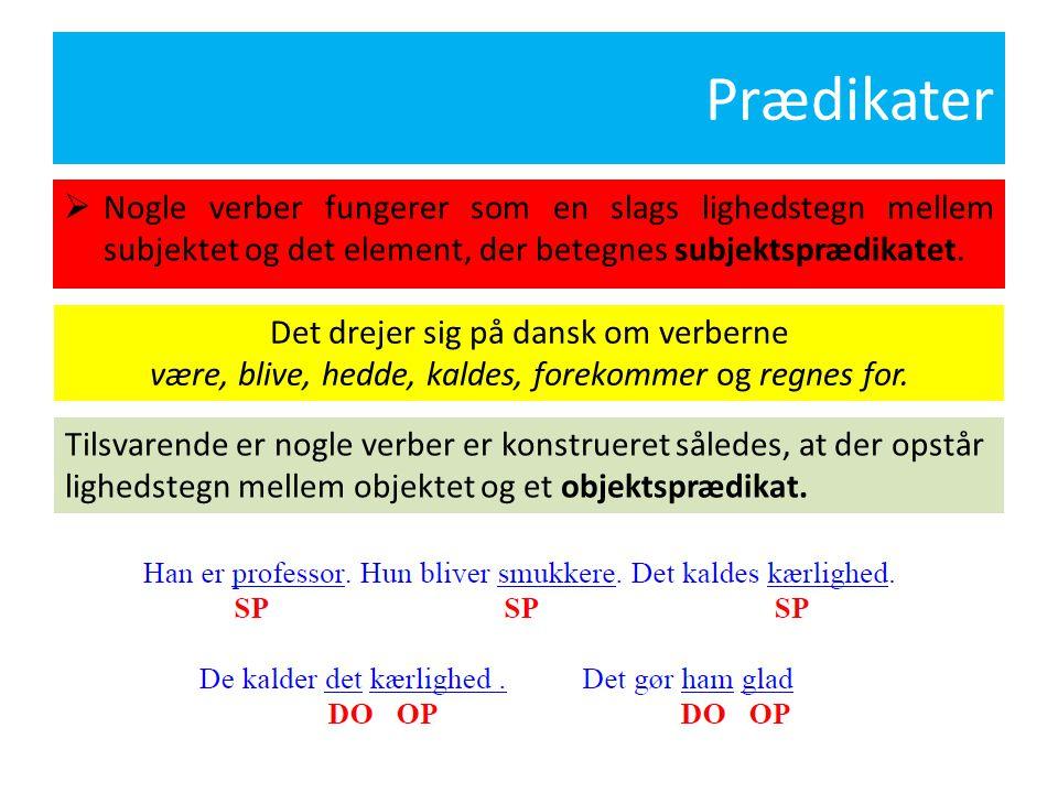 Prædikater Nogle verber fungerer som en slags lighedstegn mellem subjektet og det element, der betegnes subjektsprædikatet.