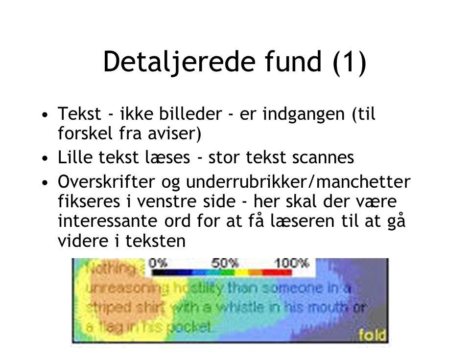 Detaljerede fund (1) Tekst - ikke billeder - er indgangen (til forskel fra aviser) Lille tekst læses - stor tekst scannes.