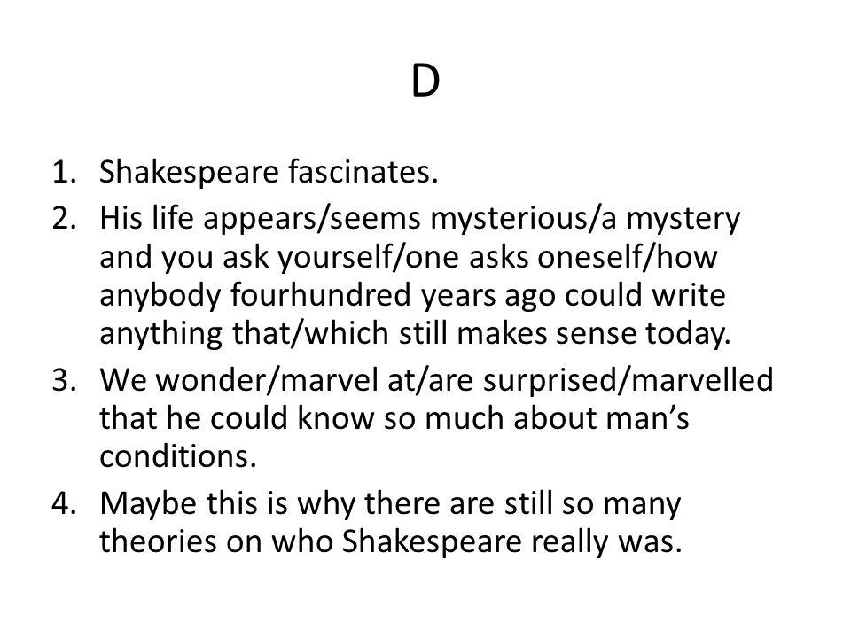 D Shakespeare fascinates.