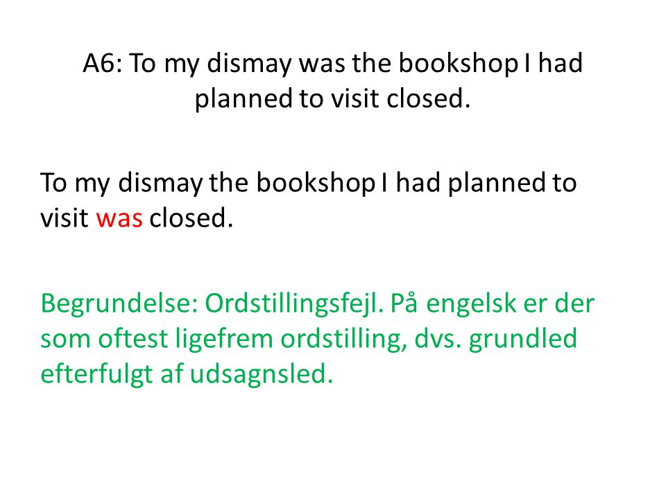 A6: To my dismay was the bookshop I had planned to visit closed.
