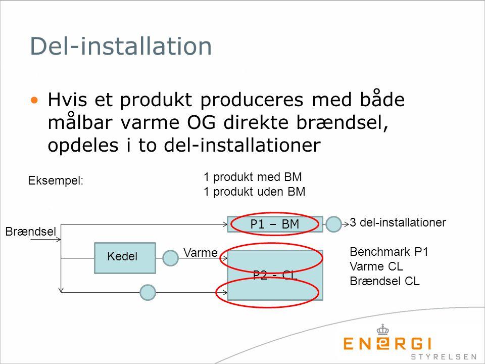 Del-installation Hvis et produkt produceres med både målbar varme OG direkte brændsel, opdeles i to del-installationer.