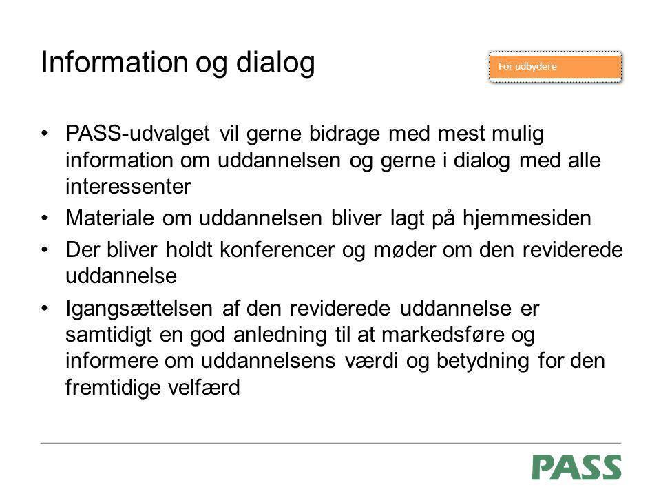 Information og dialog PASS-udvalget vil gerne bidrage med mest mulig information om uddannelsen og gerne i dialog med alle interessenter.