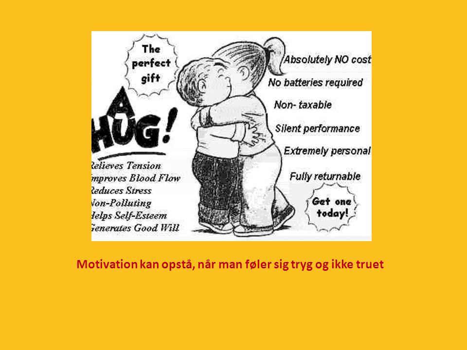 Motivation kan opstå, når man føler sig tryg og ikke truet