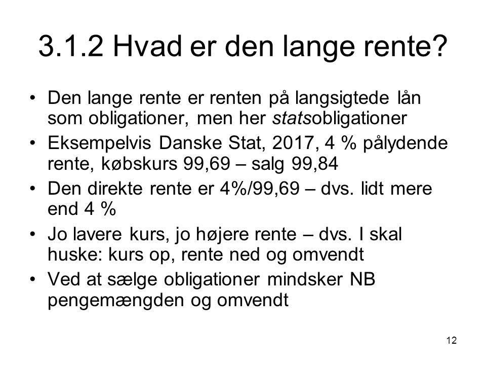 3.1.2 Hvad er den lange rente Den lange rente er renten på langsigtede lån som obligationer, men her statsobligationer.