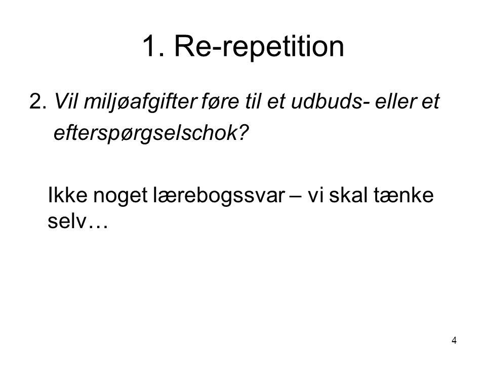 1. Re-repetition 2. Vil miljøafgifter føre til et udbuds- eller et