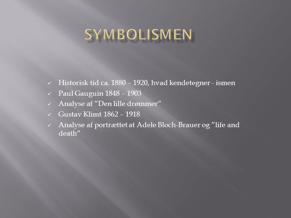 Symbolismen Historisk tid ca. 1880 – 1920, hvad kendetegner - ismen