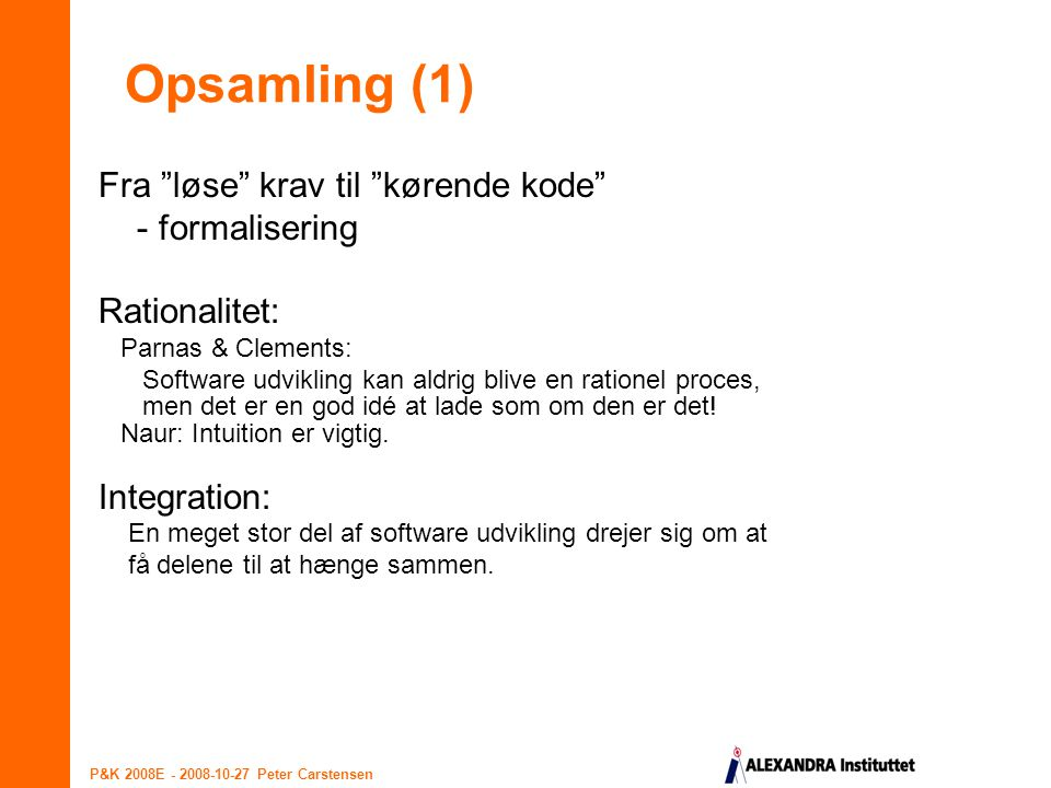 Opsamling (1) Fra løse krav til kørende kode - formalisering