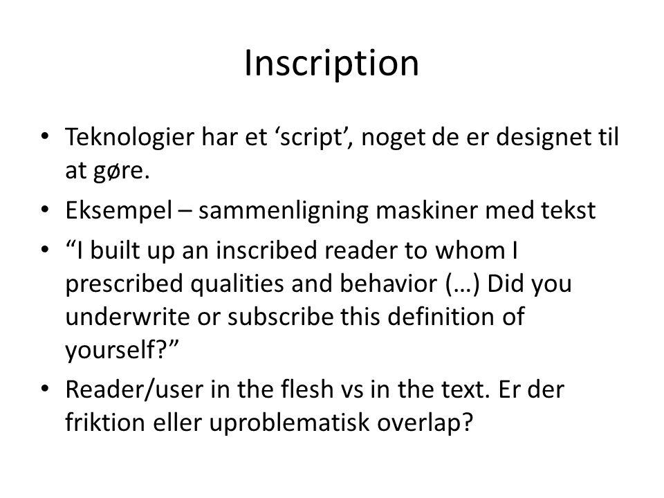 Inscription Teknologier har et 'script', noget de er designet til at gøre. Eksempel – sammenligning maskiner med tekst.