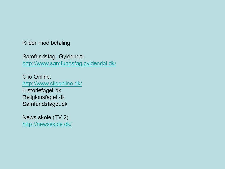 Kilder mod betaling Samfundsfag. Gyldendal. http://www.samfundsfag.gyldendal.dk/ Clio Online: http://www.clioonline.dk/