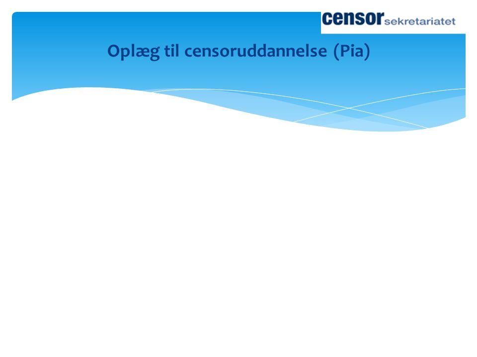 Oplæg til censoruddannelse (Pia)