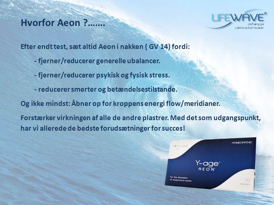 Hvorfor Aeon ……. Uafhængige. LifeWave Distributører. Efter endt test, sæt altid Aeon i nakken ( GV 14) fordi: