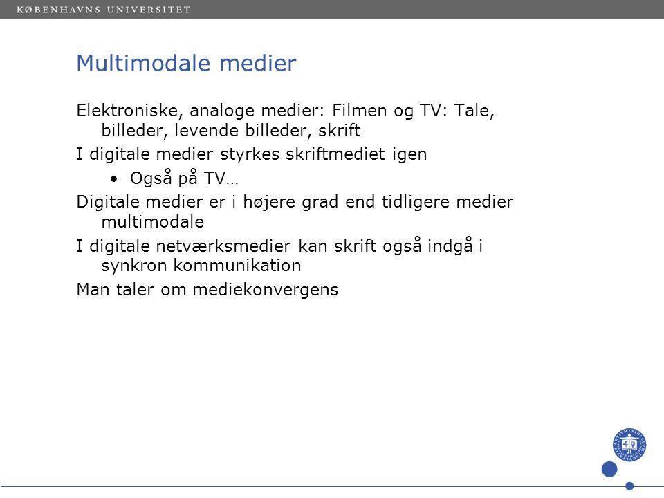 Multimodale medier Elektroniske, analoge medier: Filmen og TV: Tale, billeder, levende billeder, skrift.