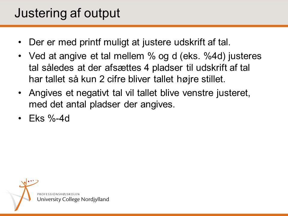 Justering af output Der er med printf muligt at justere udskrift af tal.