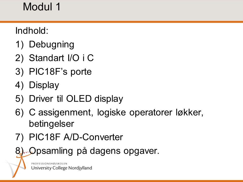 Modul 1 Indhold: Debugning Standart I/O i C PIC18F's porte Display