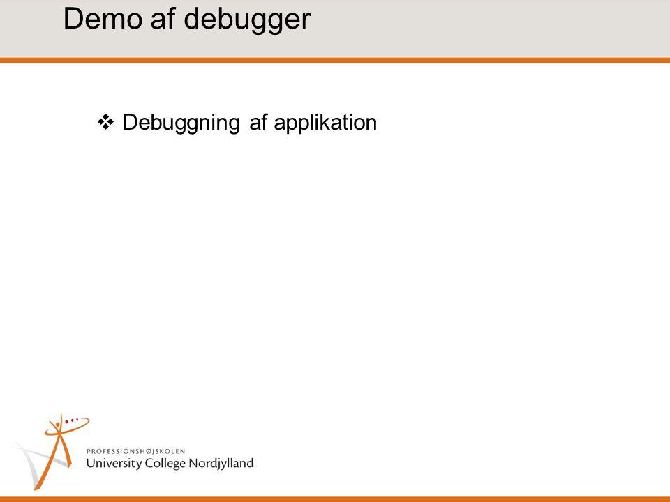 Demo af debugger Debuggning af applikation