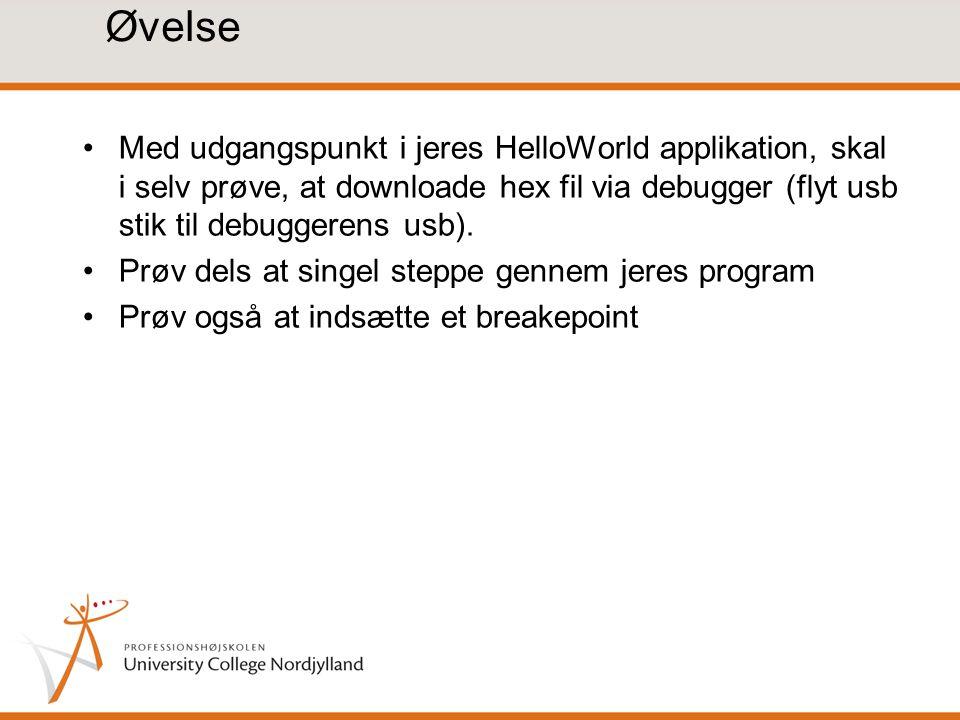 Øvelse Med udgangspunkt i jeres HelloWorld applikation, skal i selv prøve, at downloade hex fil via debugger (flyt usb stik til debuggerens usb).