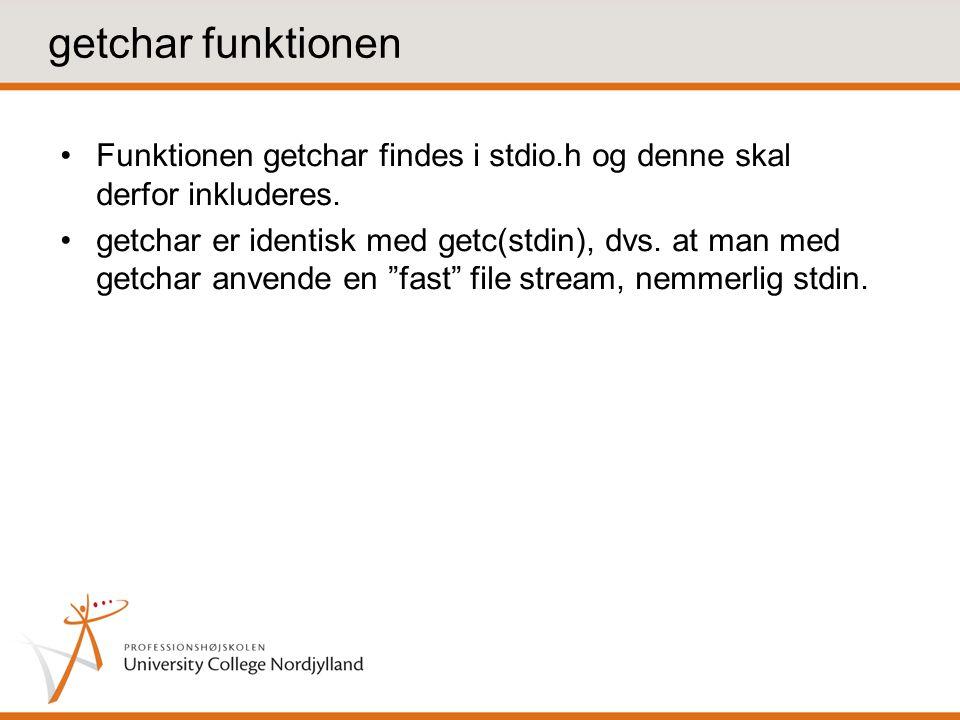 getchar funktionen Funktionen getchar findes i stdio.h og denne skal derfor inkluderes.