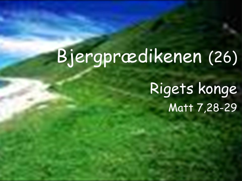 Bjergprædikenen (26) Rigets konge Matt 7,28-29