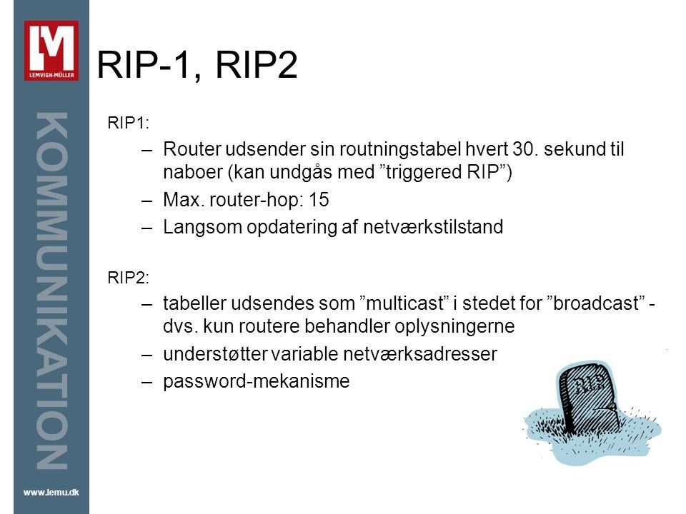 RIP-1, RIP2 RIP1: Router udsender sin routningstabel hvert 30. sekund til naboer (kan undgås med triggered RIP )