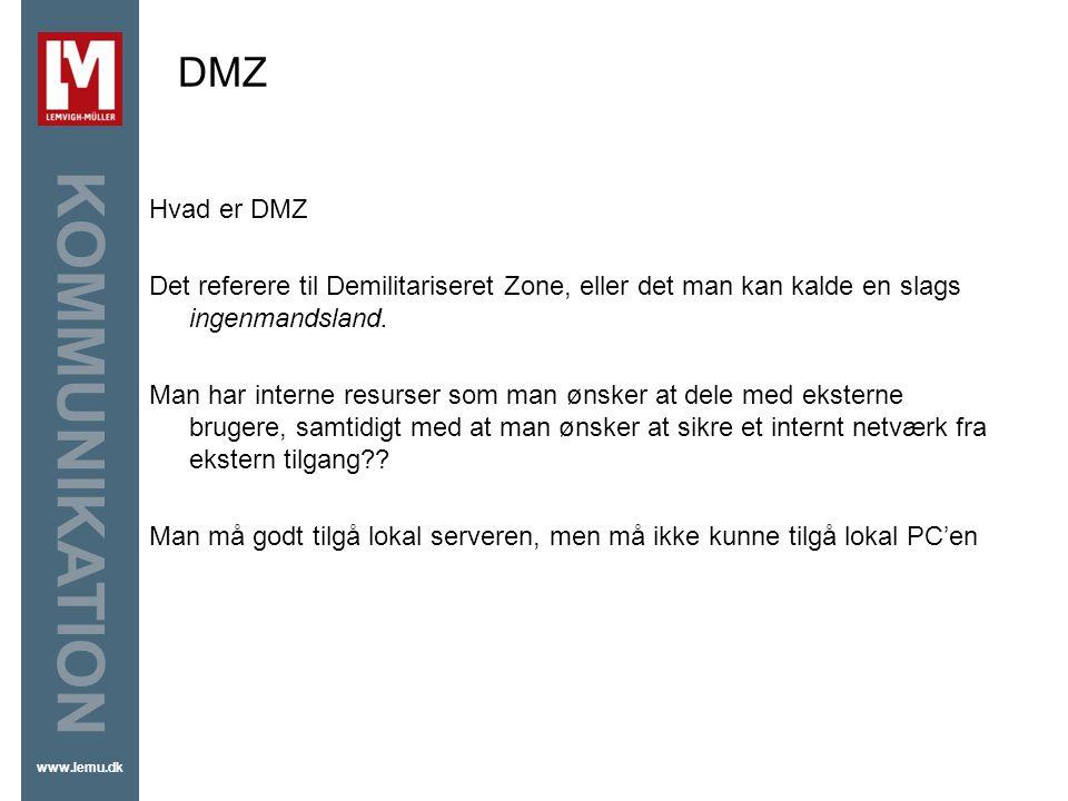 DMZ DMZ. Hvad er DMZ. Det referere til Demilitariseret Zone, eller det man kan kalde en slags ingenmandsland.