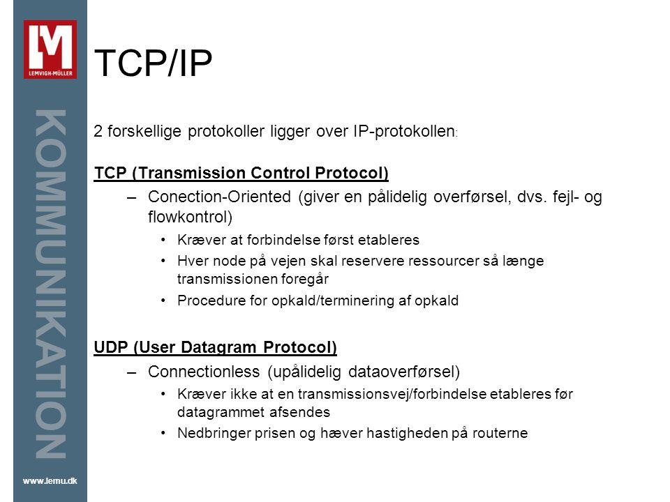 TCP/IP 2 forskellige protokoller ligger over IP-protokollen: