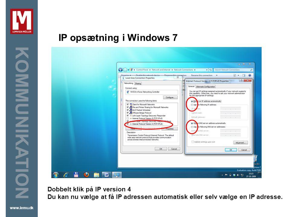 IP opsætning i Windows 7 Dobbelt klik på IP version 4 Du kan nu vælge at få IP adressen automatisk eller selv vælge en IP adresse.