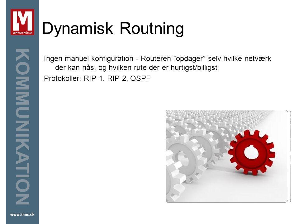 Dynamisk Routning Ingen manuel konfiguration - Routeren opdager selv hvilke netværk der kan nås, og hvilken rute der er hurtigst/billigst.