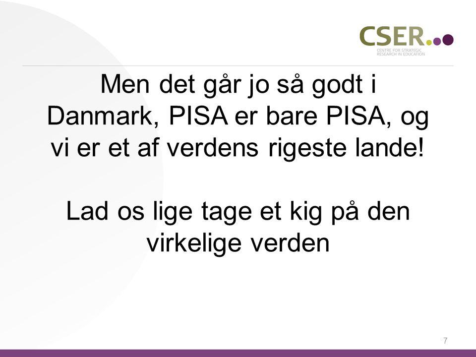 Men det går jo så godt i Danmark, PISA er bare PISA, og vi er et af verdens rigeste lande.
