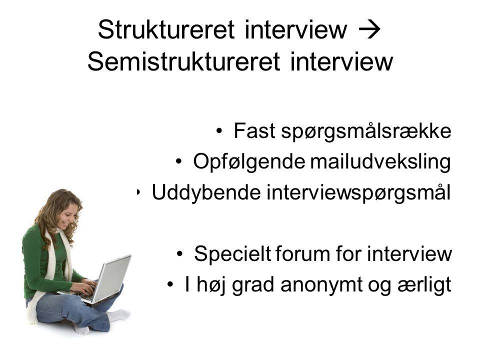 Struktureret interview  Semistruktureret interview