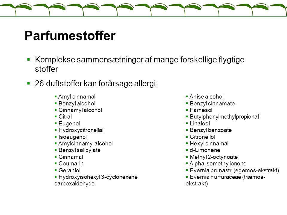 Parfumestoffer Komplekse sammensætninger af mange forskellige flygtige stoffer. 26 duftstoffer kan forårsage allergi: