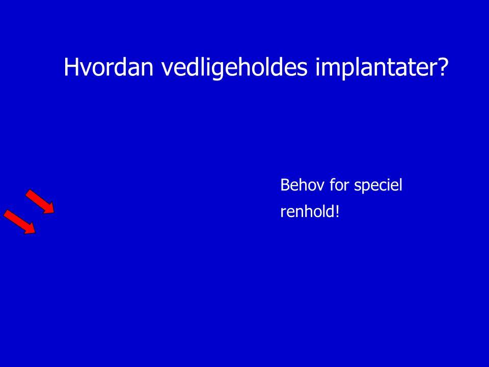 Hvordan vedligeholdes implantater