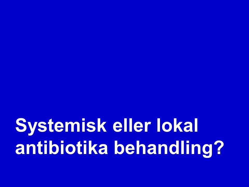 Systemisk eller lokal antibiotika behandling