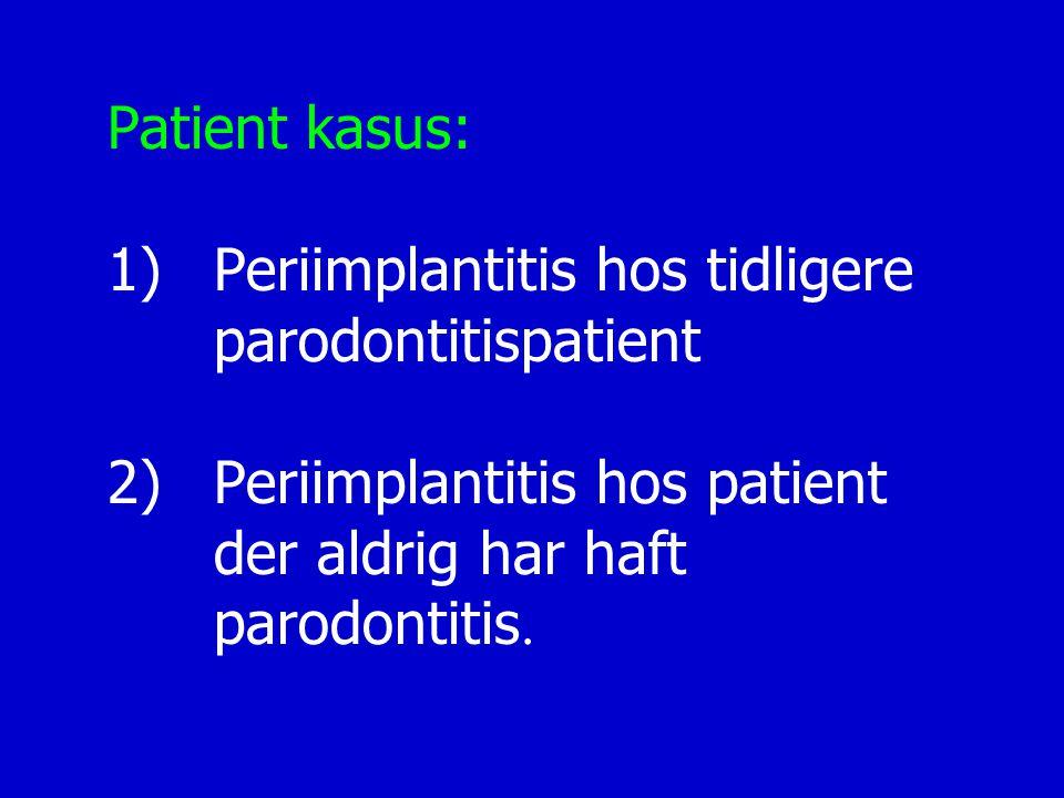 Patient kasus: 1). Periimplantitis hos tidligere