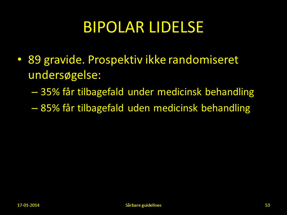BIPOLAR LIDELSE 89 gravide. Prospektiv ikke randomiseret undersøgelse: