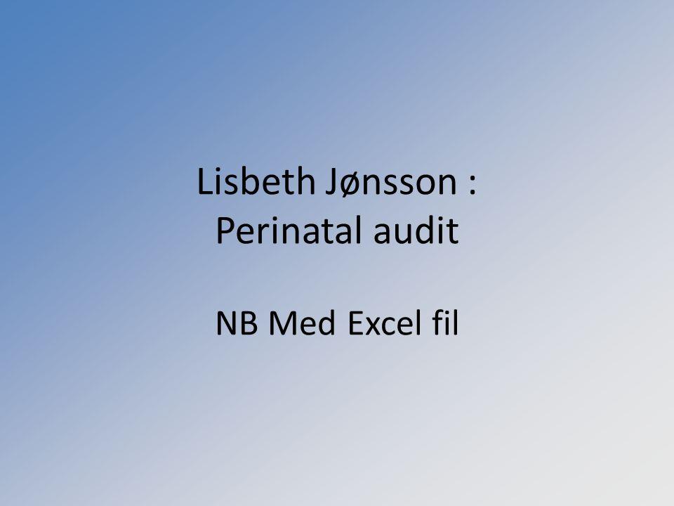 Lisbeth Jønsson : Perinatal audit NB Med Excel fil