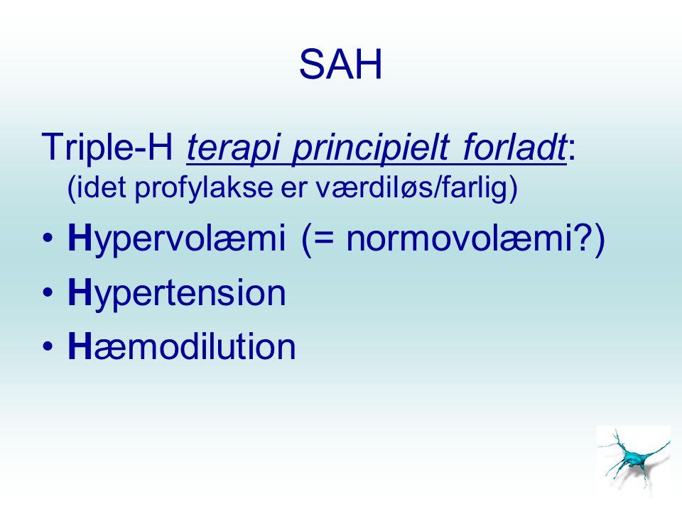 SAH Triple-H terapi principielt forladt: (idet profylakse er værdiløs/farlig) Hypervolæmi (= normovolæmi )