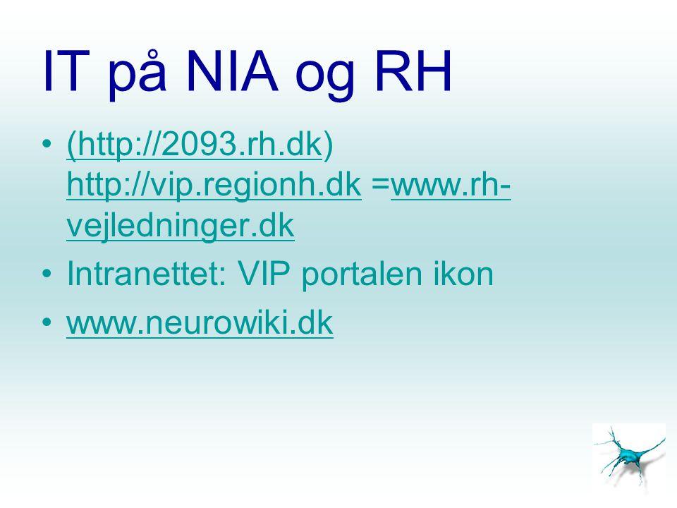 IT på NIA og RH (http://2093.rh.dk) http://vip.regionh.dk =www.rh-vejledninger.dk. Intranettet: VIP portalen ikon.