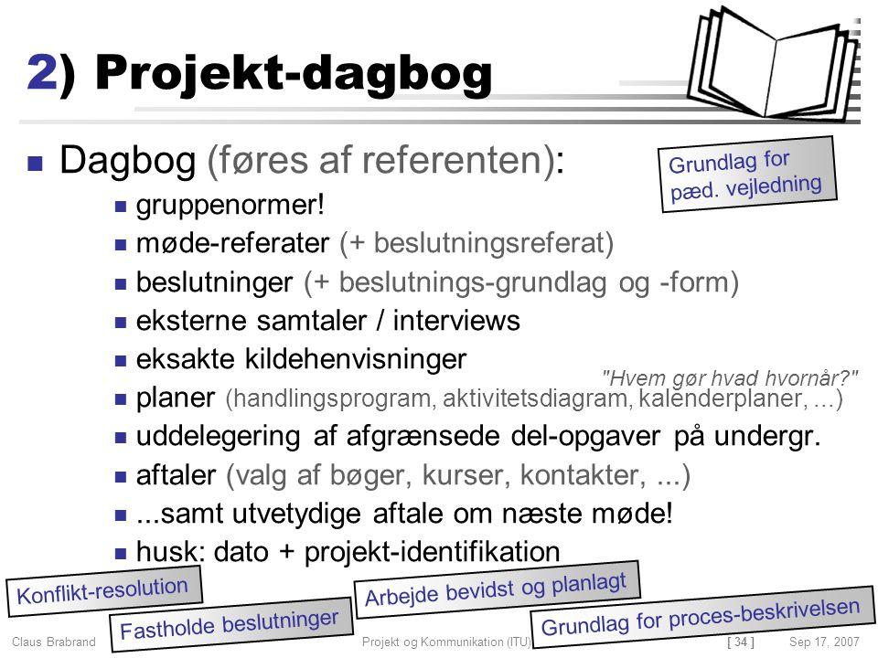 2) Projekt-dagbog Dagbog (føres af referenten): gruppenormer!