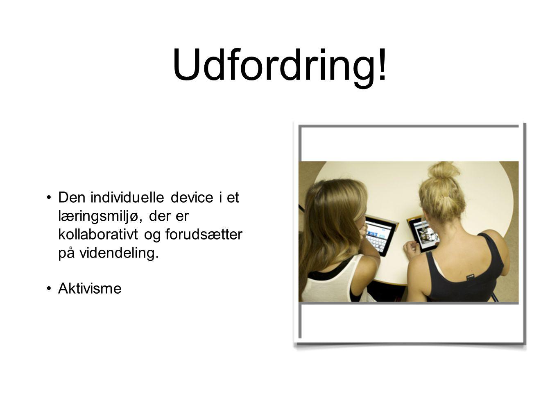 Udfordring! Den individuelle device i et læringsmiljø, der er kollaborativt og forudsætter på videndeling.
