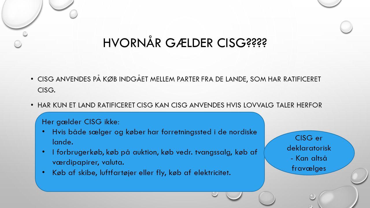 Hvornår gælder CISG Her gælder CISG ikke: