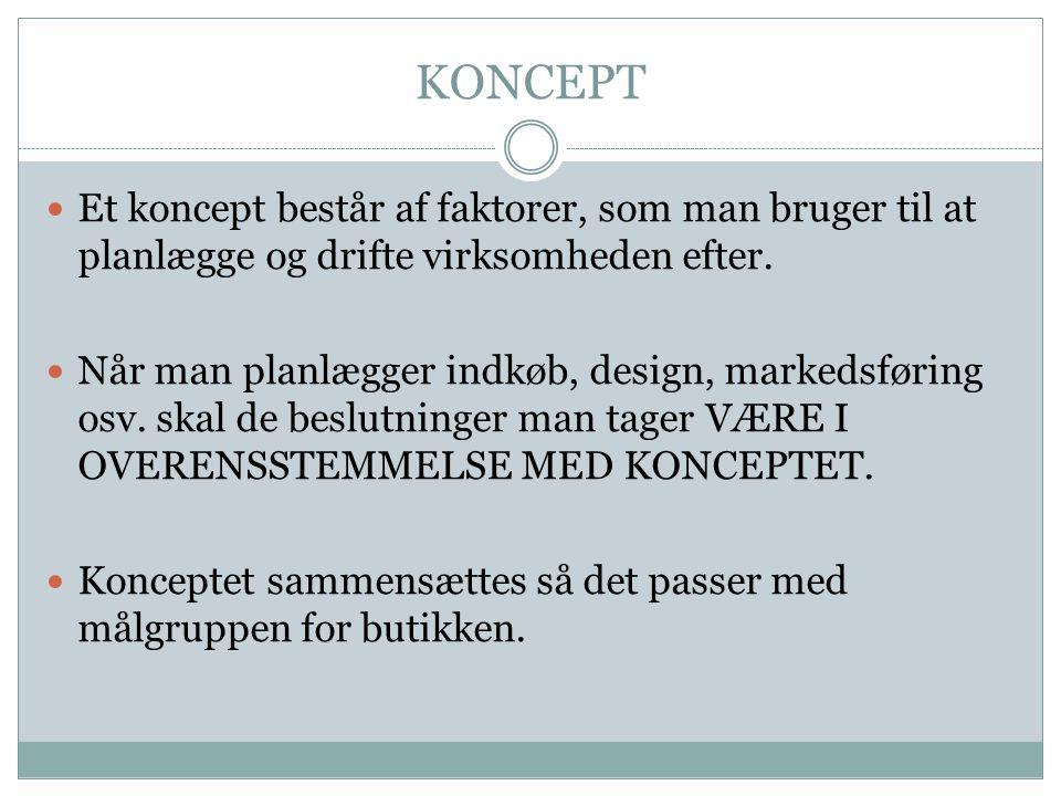 KONCEPT Et koncept består af faktorer, som man bruger til at planlægge og drifte virksomheden efter.