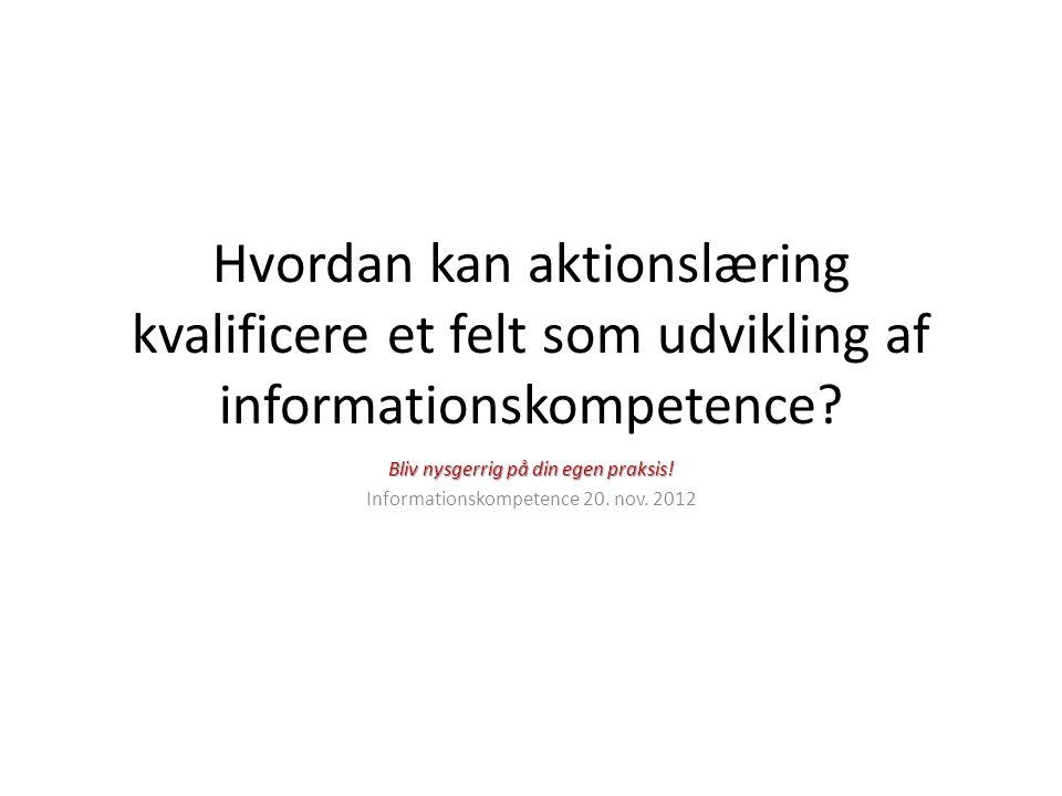 Hvordan kan aktionslæring kvalificere et felt som udvikling af informationskompetence