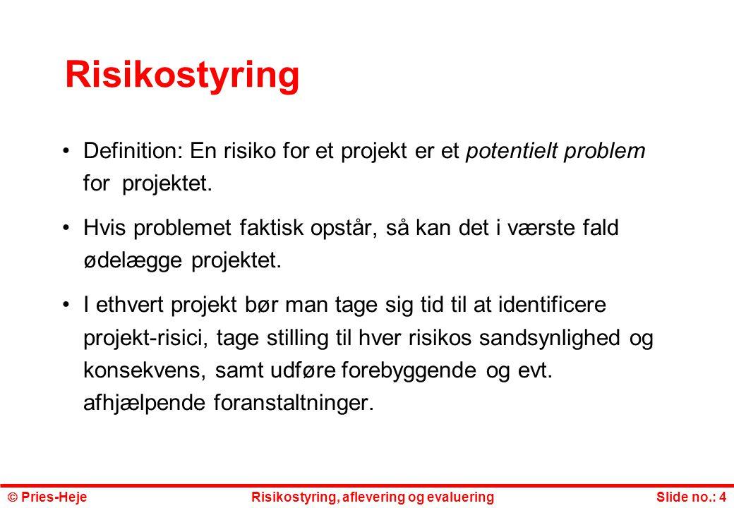 Risikostyring Definition: En risiko for et projekt er et potentielt problem for projektet.